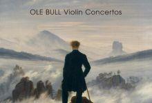[古典音乐]奥雷·布尔/Ole Bull Violin Concertos (Annar Follesø, Norwegian Radio Orchestra)